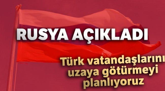 Rusya: 'Türk vatandaşlarını uzaya götürmeyi planlıyoruz'