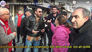 İzmirlilere ne olacak bu vatandaşın hali diye sorduk bin ah işittik.
