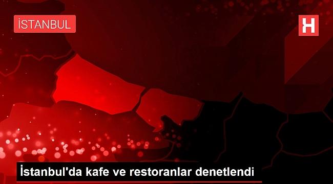 İstanbul'da kafe ve restoranlar denetlendi.