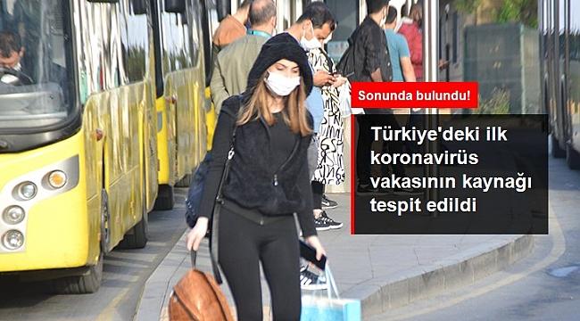 Türkiye'deki ilk koronavirüs vakasının kaynağı tespit edildi.