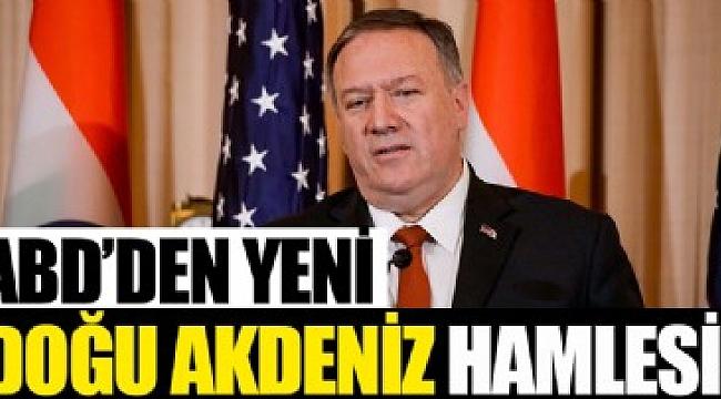 ABD'den yeni Doğu Akdeniz hamlesi!.