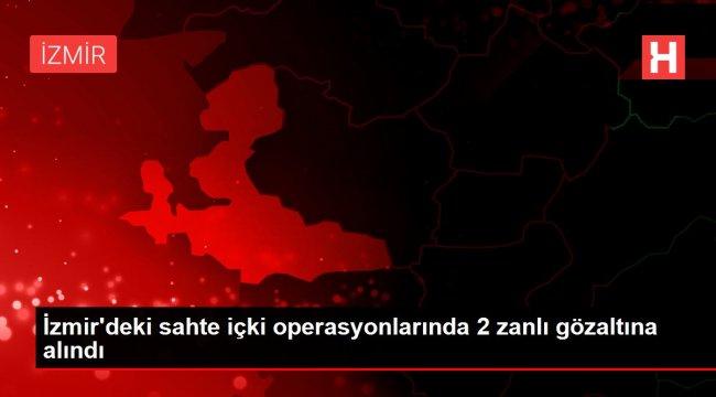 İzmir'deki sahte içki operasyonlarında 2 zanlı gözaltına alındı