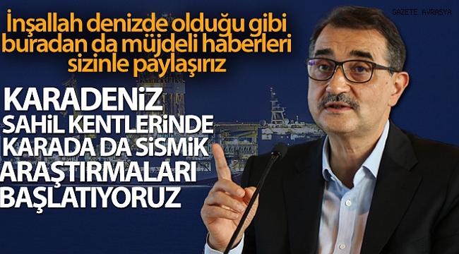 Bakan Dönmez: 'Karadeniz sahil kentlerinde karada da sismik aratmaları başlatıyoruz'.