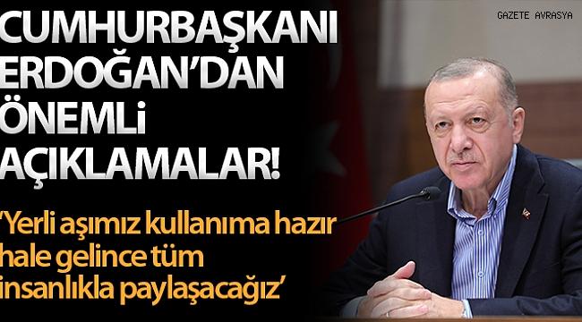 """Cumhurbaşkanı Erdoğan: """"Yerli aşımız kullanıma hazır hale gelince tüm insanlıkla paylaşacağız""""."""